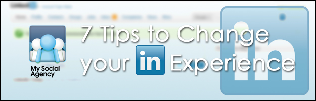 7_tips_to_change_your_linkedin_experience 7 Tips to Enhance your LinkedIn Experience