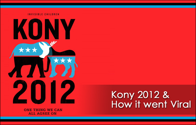 Kony 2012 and How it went Viral