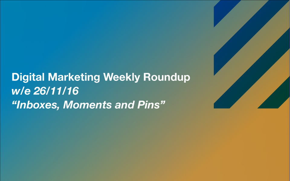 dmr_261116_960 Inboxes, Moments and Pins – Your Digital Marketing Weekly Roundup