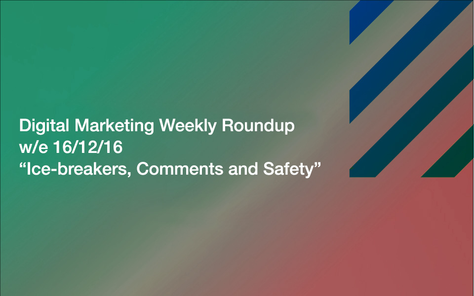 weekly_roundup-Ice-breakers-Comments-and-Safety Ice-breakers, Comments and Safety: Your Digital Marketing Weekly Roundup