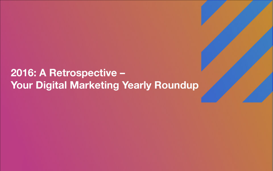 dmr_2016 2016: A Retrospective – Your Digital Marketing Yearly Roundup