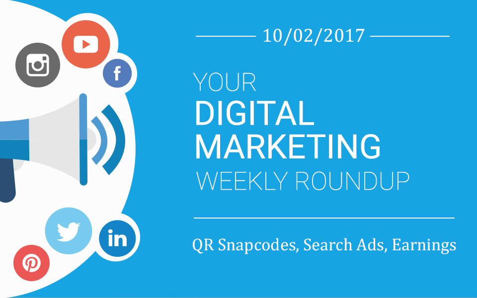 weekly_roundup-10-02-17 QR Snapcodes, Search Ads, Earnings – Your Digital Marketing Weekly Roundup