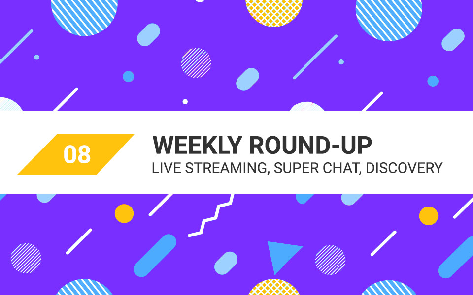 MSA-weekly-08 Live Streaming, Super Chat and Discovery Tools – Your Digital Marketing Weekly Roundup