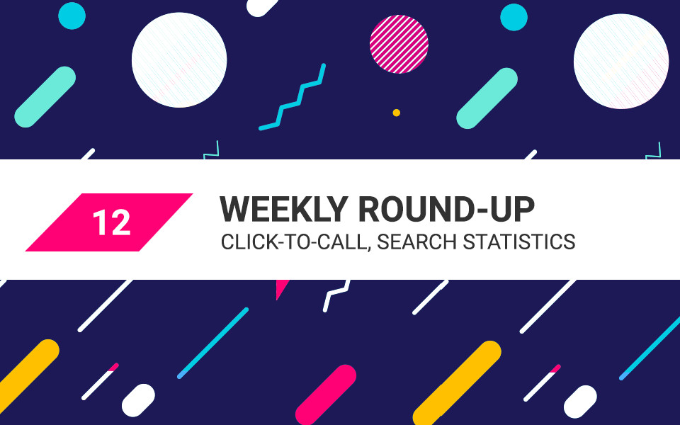 MSA-weekly-12 Weekly Roundup: Improved Click-to-Call Features and 23 Search Statistics To Blow Your Mind