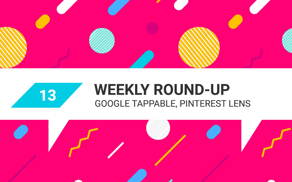 MSA-weekly-13 What are Google Tappable Shortcuts and how good is Pinterest Lens?