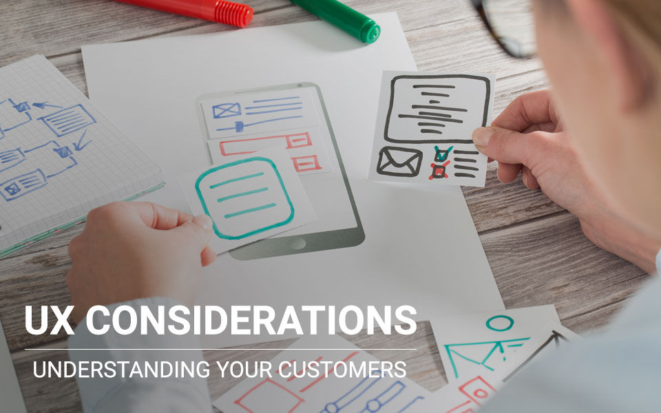blog_ux_considerations UX Considerations: Understanding your customers