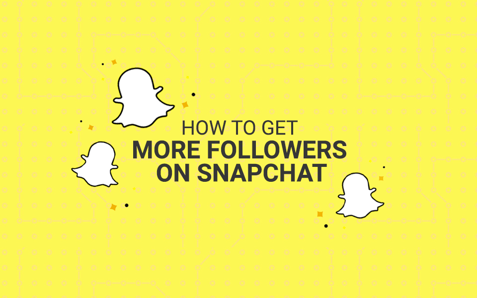 snapchat_followers How To Get More Followers on Snapchat